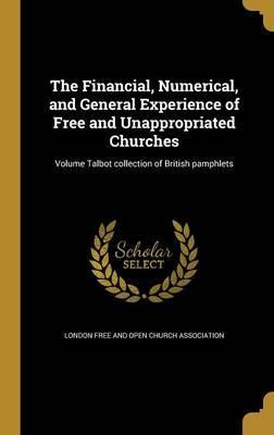 The Financial, Numerical, and General Experience of Free and Unappropriated Churches; Volume Talbot Collection of British Pamphlets