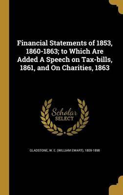 Financial Statements of 1853, 1860-1863; To Which Are Added a Speech on Tax-Bills, 1861, and on Charities, 1863
