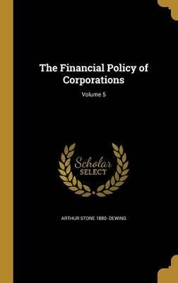 The Financial Policy of Corporations; Volume 5