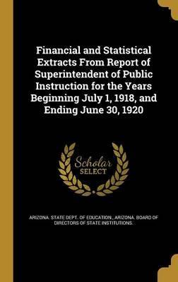 Financial and Statistical Extracts from Report of Superintendent of Public Instruction for the Years Beginning July 1, 1918, and Ending June 30, 1920
