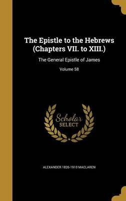 The Epistle to the Hebrews (Chapters VII. to XIII.)
