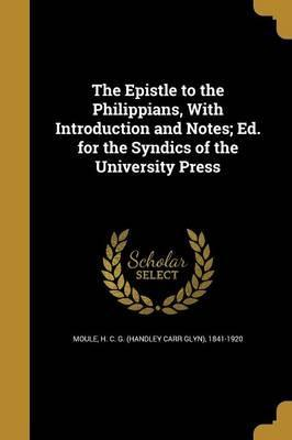 The Epistle to the Philippians, with Introduction and Notes; Ed. for the Syndics of the University Press