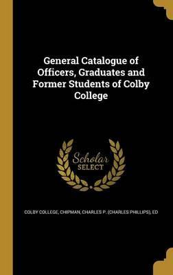 General Catalogue of Officers, Graduates and Former Students of Colby College