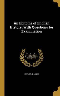 An Epitome of English History; With Questions for Examination