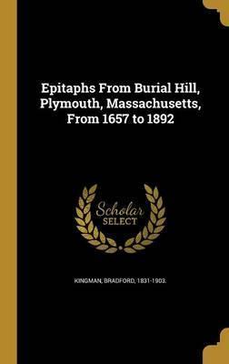 Epitaphs from Burial Hill, Plymouth, Massachusetts, from 1657 to 1892