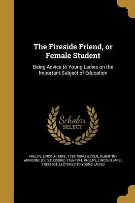 The Fireside Friend, or Female Student