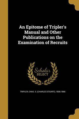 An Epitome of Tripler's Manual and Other Publications on the Examination of Recruits