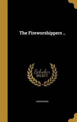 The Fireworshippers ..