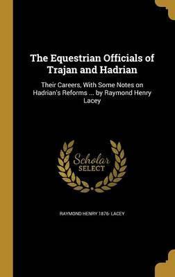 The Equestrian Officials of Trajan and Hadrian