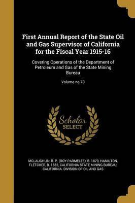 First Annual Report of the State Oil and Gas Supervisor of California for the Fiscal Year 1915-16
