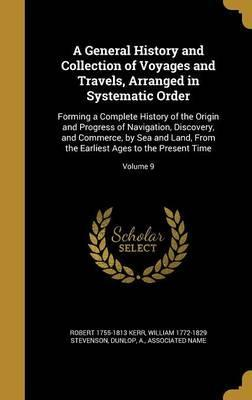 A General History and Collection of Voyages and Travels, Arranged in Systematic Order