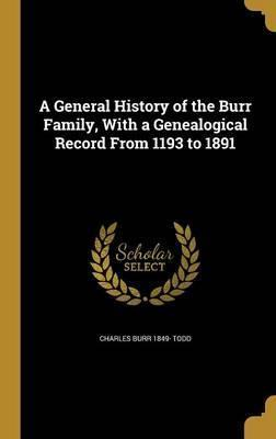 A General History of the Burr Family, with a Genealogical Record from 1193 to 1891