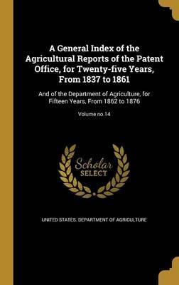A General Index of the Agricultural Reports of the Patent Office, for Twenty-Five Years, from 1837 to 1861