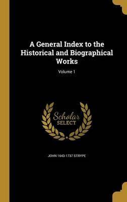 A General Index to the Historical and Biographical Works; Volume 1