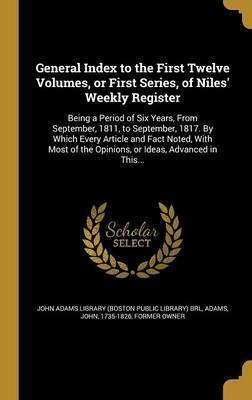 General Index to the First Twelve Volumes, or First Series, of Niles' Weekly Register