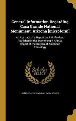 General Information Regarding Casa Grande National Monument, Arizona [Microform]