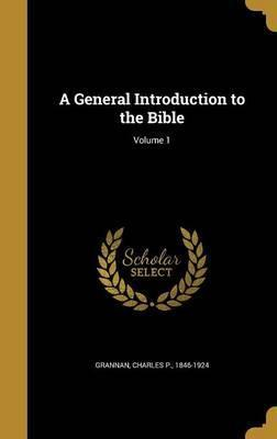 A General Introduction to the Bible; Volume 1
