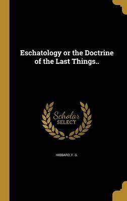 Eschatology or the Doctrine of the Last Things..
