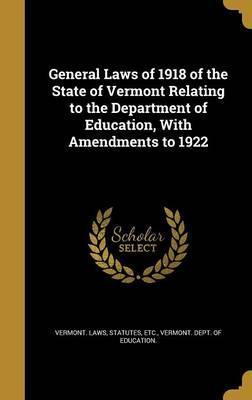 General Laws of 1918 of the State of Vermont Relating to the Department of Education, with Amendments to 1922