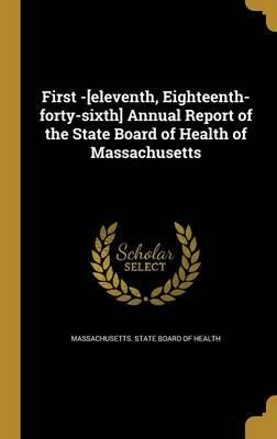 First -[Eleventh, Eighteenth-Forty-Sixth] Annual Report of the State Board of Health of Massachusetts