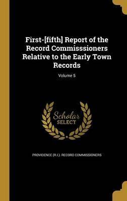 First-[Fifth] Report of the Record Commisssioners Relative to the Early Town Records; Volume 5