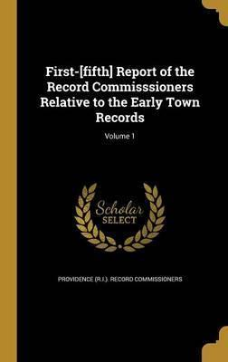 First-[Fifth] Report of the Record Commisssioners Relative to the Early Town Records; Volume 1