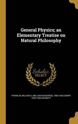 General Physics; An Elementary Treatise on Natural Philosophy