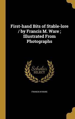First-Hand Bits of Stable-Lore / By Francis M. Ware; Illustrated from Photographs