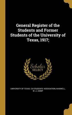 General Register of the Students and Former Students of the University of Texas, 1917;