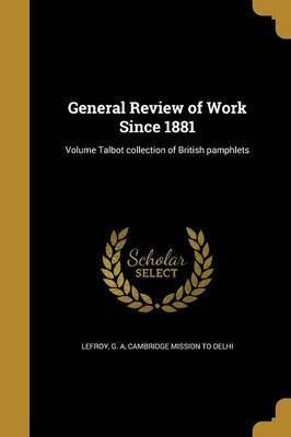 General Review of Work Since 1881; Volume Talbot Collection of British Pamphlets