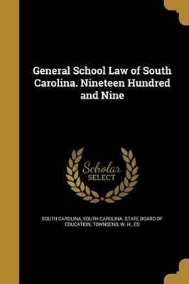 General School Law of South Carolina. Nineteen Hundred and Nine