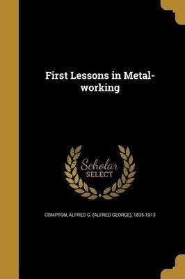 First Lessons in Metal-Working