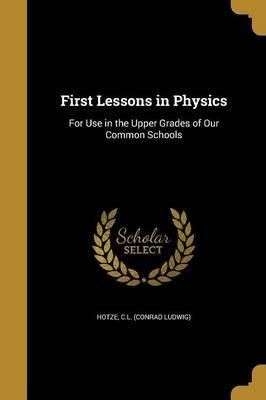 First Lessons in Physics