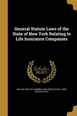 General Statute Laws of the State of New York Relating to Life Insurance Companies