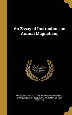 An Essay of Instruction, on Animal Magnetism;