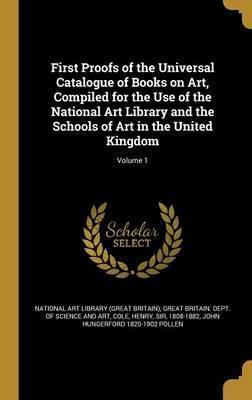 First Proofs of the Universal Catalogue of Books on Art, Compiled for the Use of the National Art Library and the Schools of Art in the United Kingdom; Volume 1
