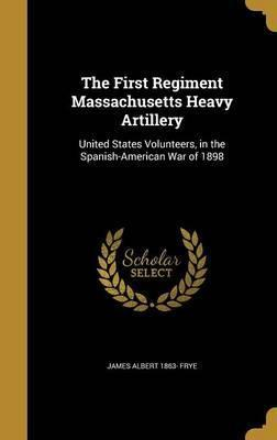 The First Regiment Massachusetts Heavy Artillery