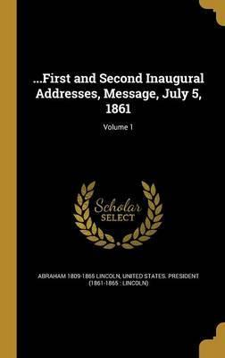 ...First and Second Inaugural Addresses, Message, July 5, 1861; Volume 1