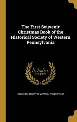 The First Souvenir Christmas Book of the Historical Society of Western Pennsylvania