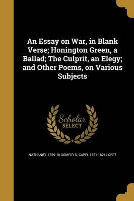 An Essay on War, in Blank Verse; Honington Green, a Ballad; The Culprit, an Elegy; And Other Poems, on Various Subjects