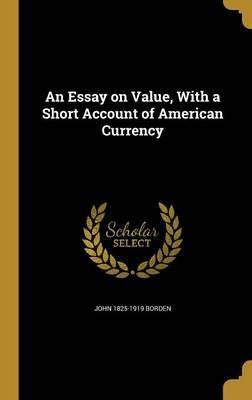 An Essay on Value, with a Short Account of American Currency