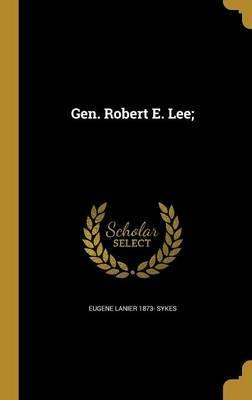 Gen. Robert E. Lee;