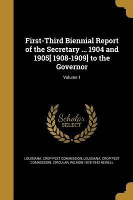 First-Third Biennial Report of the Secretary ... 1904 and 1905[ 1908-1909] to the Governor; Volume 1