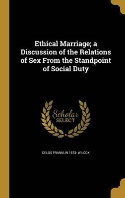 Ethical Marriage; A Discussion of the Relations of Sex from the Standpoint of Social Duty