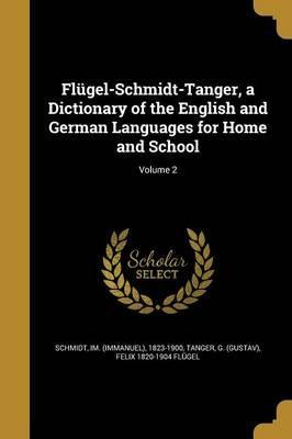 Flugel-Schmidt-Tanger, a Dictionary of the English and German Languages for Home and School; Volume 2