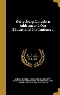 Gettysburg. Lincoln's Address and Our Educational Institutions ..