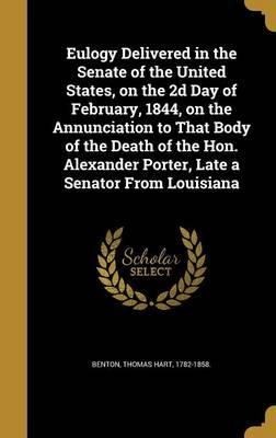 Eulogy Delivered in the Senate of the United States, on the 2D Day of February, 1844, on the Annunciation to That Body of the Death of the Hon. Alexander Porter, Late a Senator from Louisiana