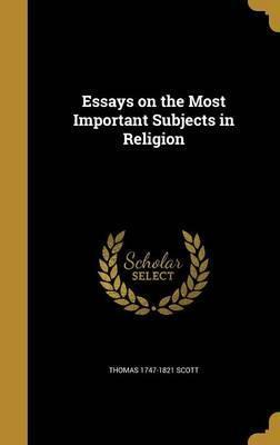 Essays on the Most Important Subjects in Religion