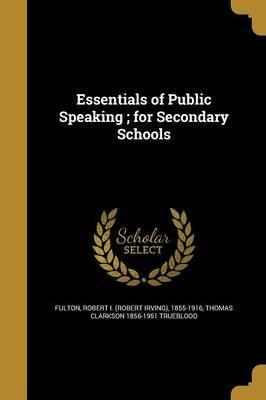 Essentials of Public Speaking; For Secondary Schools