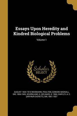 Essays Upon Heredity and Kindred Biological Problems; Volume 1